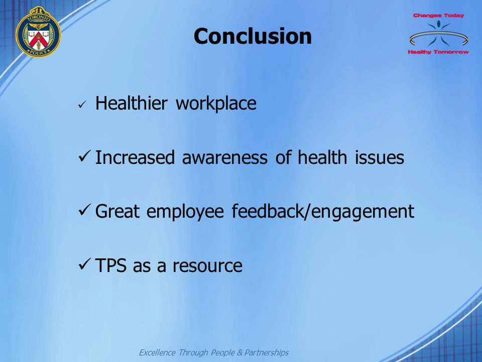 Excellence Through People & Partnerships Conclusion Healthier workplace Increased awareness of health issues Great employee feedback/engagement TPS as