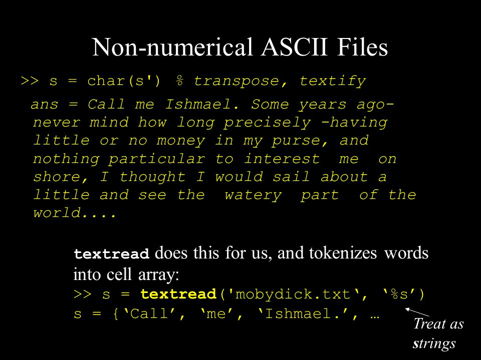 Non-numerical ASCII Files >> s = char(s ) % transpose, textify ans = Call me Ishmael.