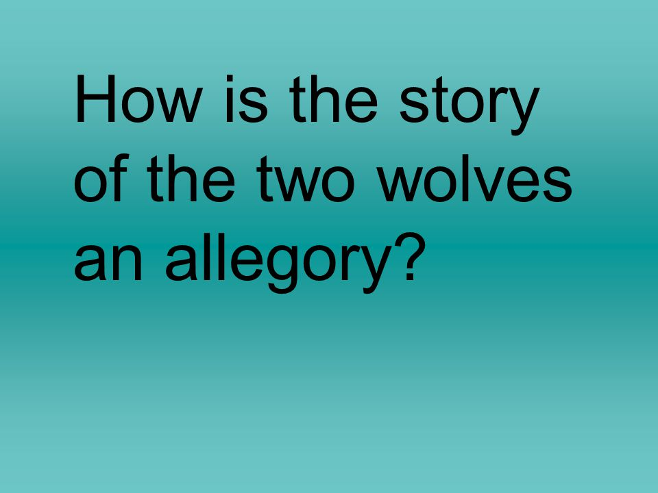 How is the story of the two wolves an allegory