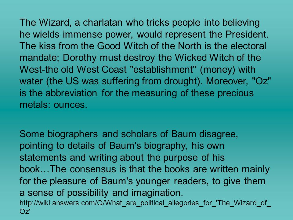 The Wizard, a charlatan who tricks people into believing he wields immense power, would represent the President. The kiss from the Good Witch of the N