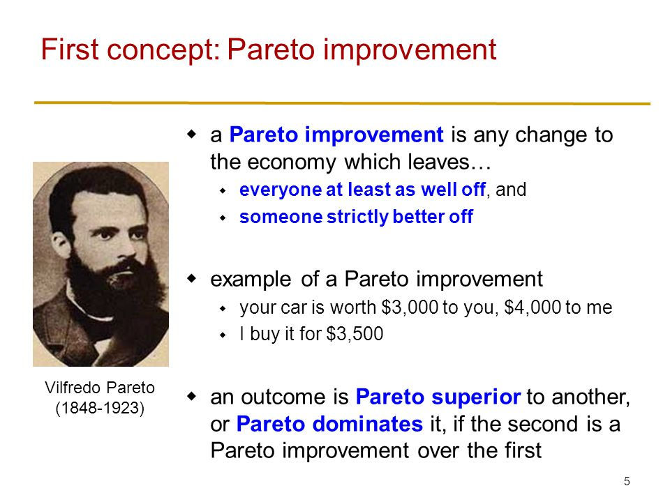 6  Pareto improvements are win-win  but most new laws create some winners and some losers  so the Pareto criterion usually can't tell us whether one policy is better than another  even the car example might not be a true Pareto-improvement  so we need another way to compare outcomes Pareto superiority is not that useful a measure for evaluating a legal system