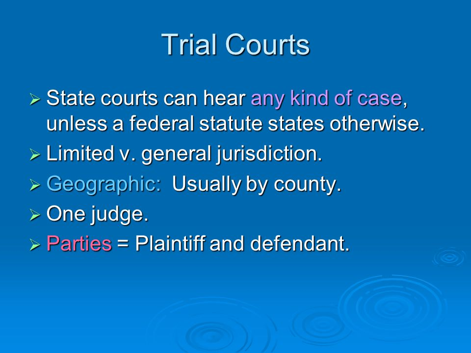 State Courts  Each state has its own, independent judicial system.  Cannot be bound by the federal courts.  One state system cannot bind another co