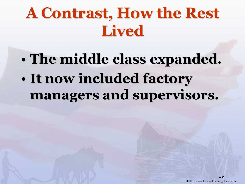 ©2003 www.BeaconLearningCenter.com 29 A Contrast, How the Rest Lived The middle class expanded.The middle class expanded.