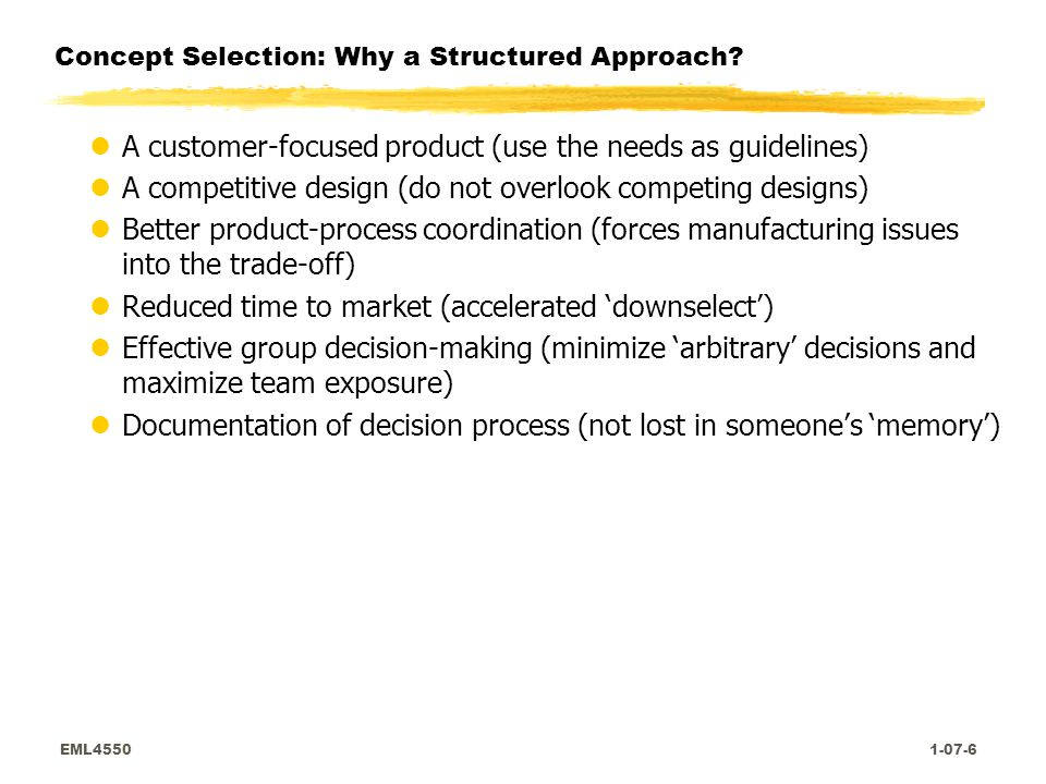 EML4550 1-07-7 Concept Selection: Why a Structured Approach.