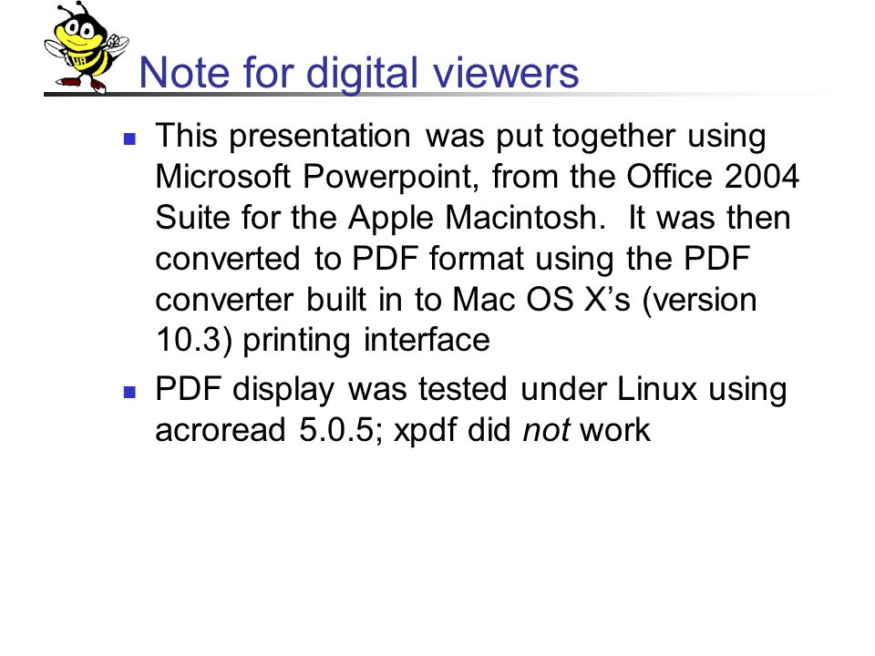 Note for digital viewers This presentation was put together using Microsoft Powerpoint, from the Office 2004 Suite for the Apple Macintosh.