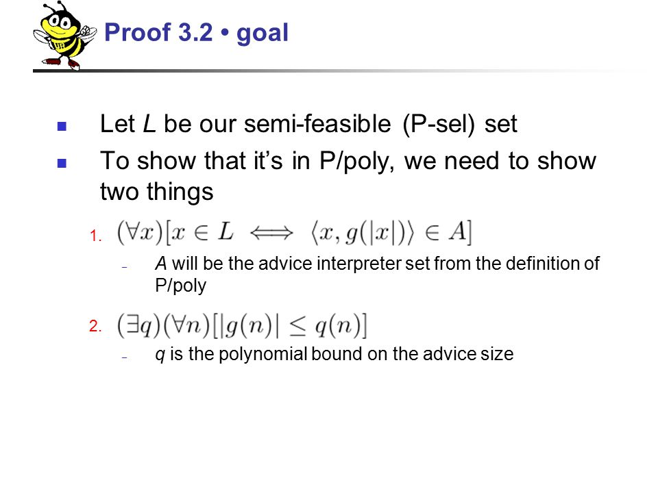 Let L be our semi-feasible (P-sel) set To show that it's in P/poly, we need to show two things 1.