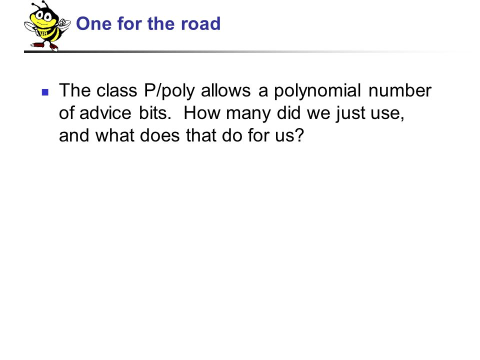 The class P/poly allows a polynomial number of advice bits.