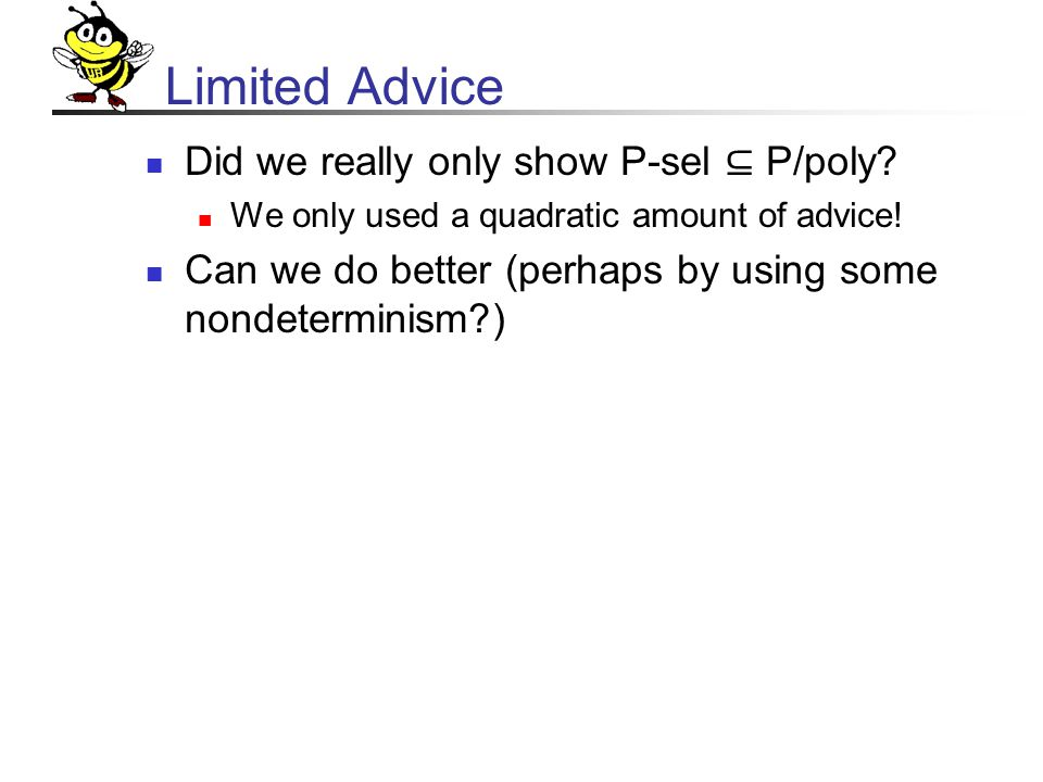 Limited Advice Did we really only show P-sel ⊆ P/poly.