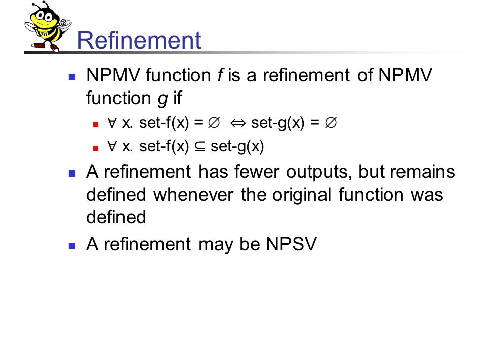Refinement NPMV function f is a refinement of NPMV function g if ∀ x.