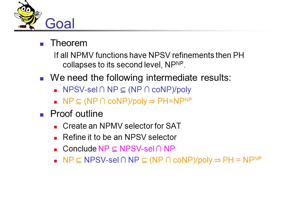 Goal Theorem If all NPMV functions have NPSV refinements then PH collapses to its second level, NP NP.