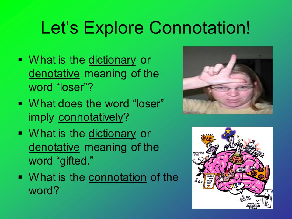 Let's Explore Connotation.  What is the dictionary or denotative meaning of the word loser .