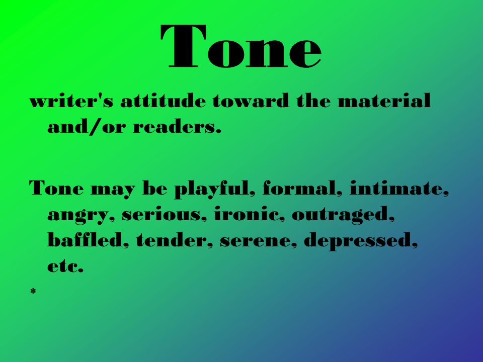 Tone writer s attitude toward the material and/or readers.