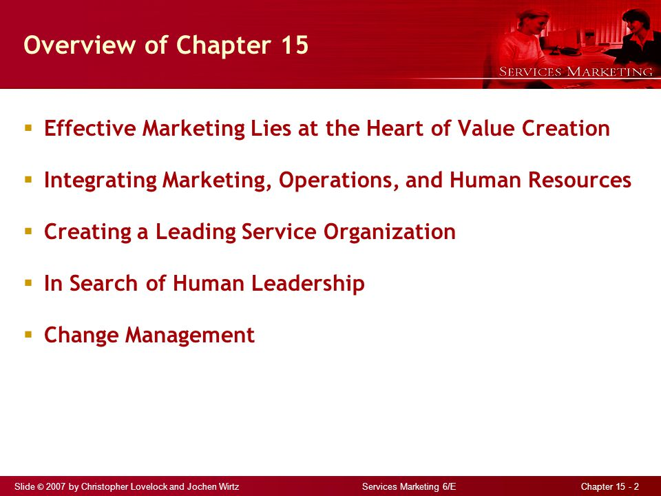 Slide © 2007 by Christopher Lovelock and Jochen Wirtz Services Marketing 6/E Chapter 15 - 2 Overview of Chapter 15  Effective Marketing Lies at the H