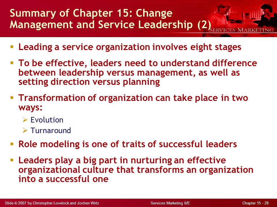 Slide © 2007 by Christopher Lovelock and Jochen Wirtz Services Marketing 6/E Chapter 15 - 28 Summary of Chapter 15: Change Management and Service Lead