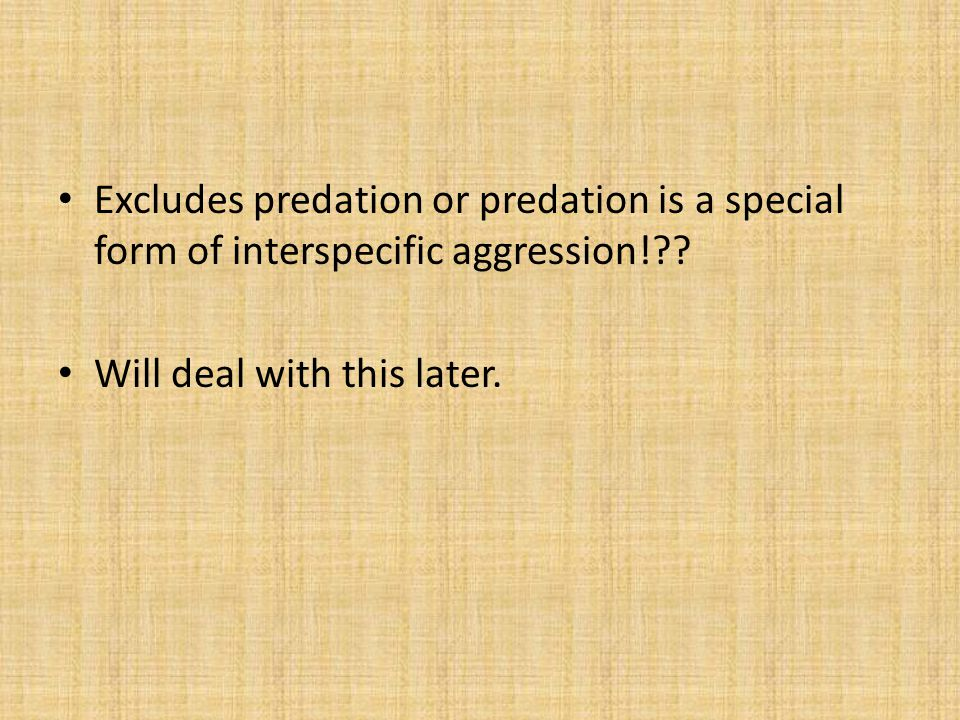 Excludes predation or predation is a special form of interspecific aggression! .