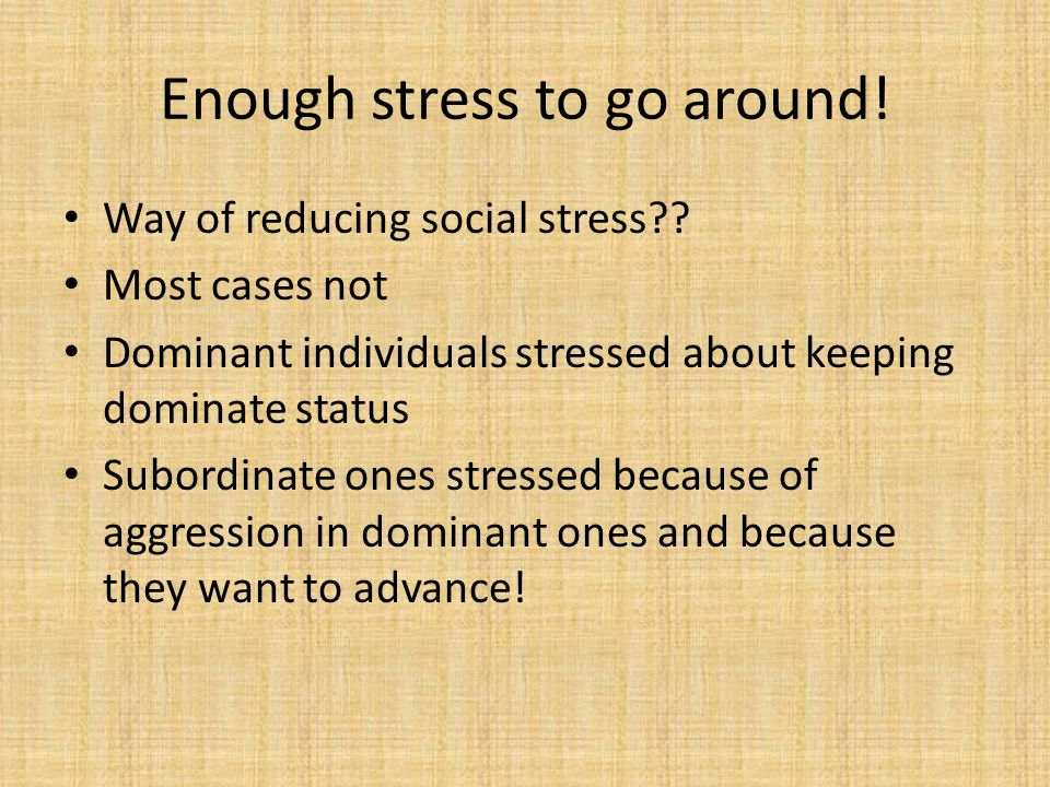 Enough stress to go around. Way of reducing social stress .