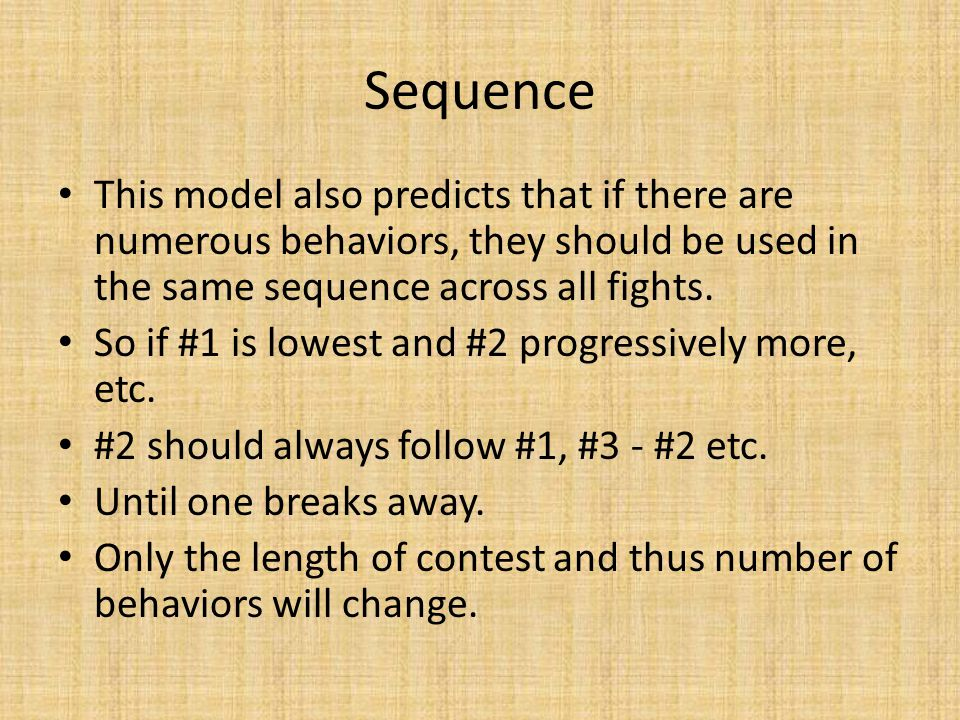 Sequence This model also predicts that if there are numerous behaviors, they should be used in the same sequence across all fights.