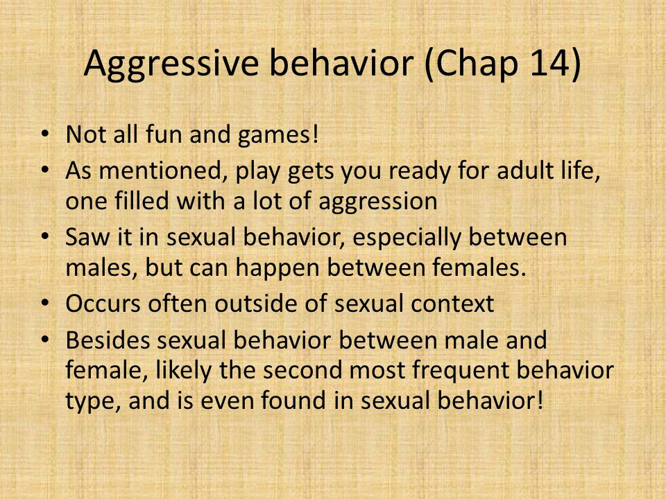 Aggressive behavior (Chap 14) Not all fun and games.