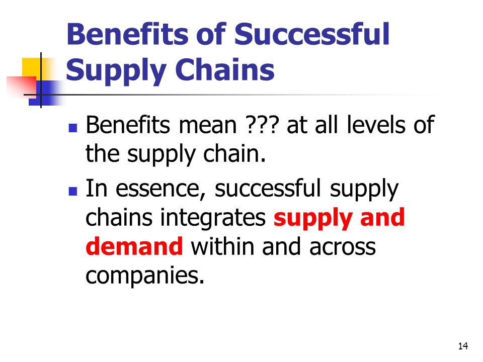 14 Benefits of Successful Supply Chains Benefits mean .