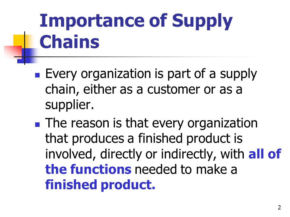 2 Importance of Supply Chains Every organization is part of a supply chain, either as a customer or as a supplier.