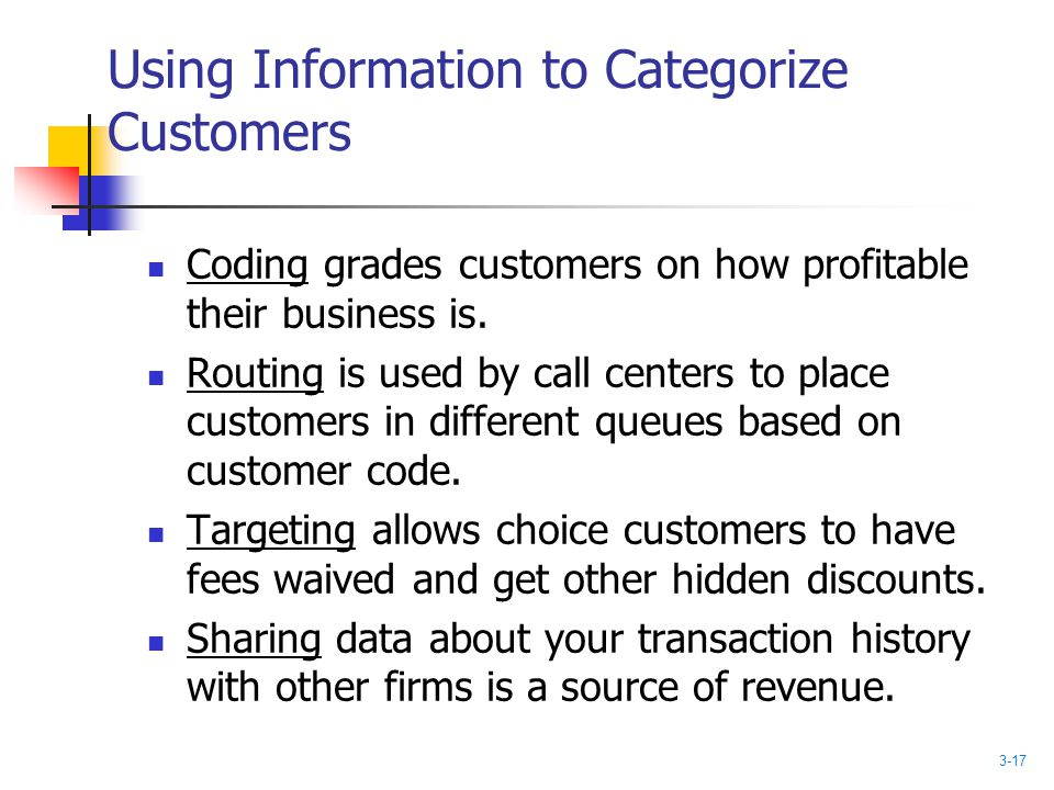 Using Information to Categorize Customers Coding grades customers on how profitable their business is. Routing is used by call centers to place custom
