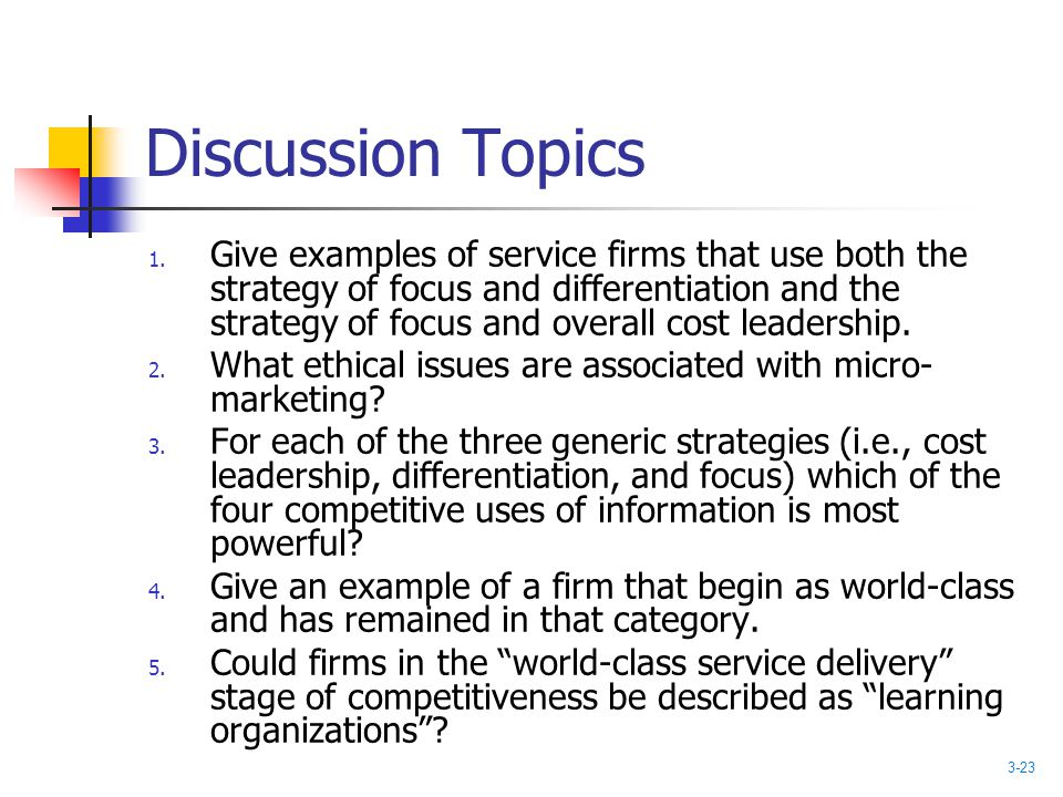 Discussion Topics 1. Give examples of service firms that use both the strategy of focus and differentiation and the strategy of focus and overall cost