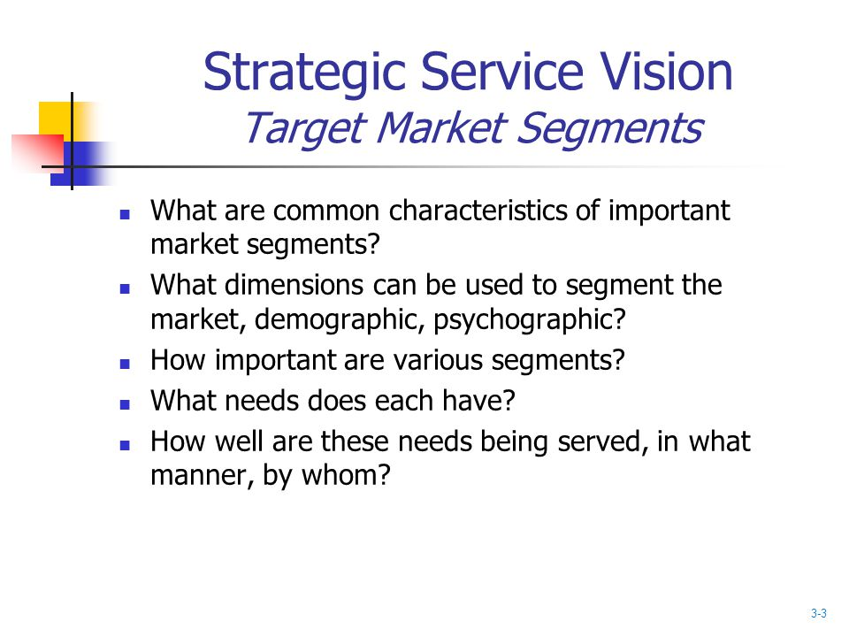 Strategic Service Vision Target Market Segments What are common characteristics of important market segments? What dimensions can be used to segment t