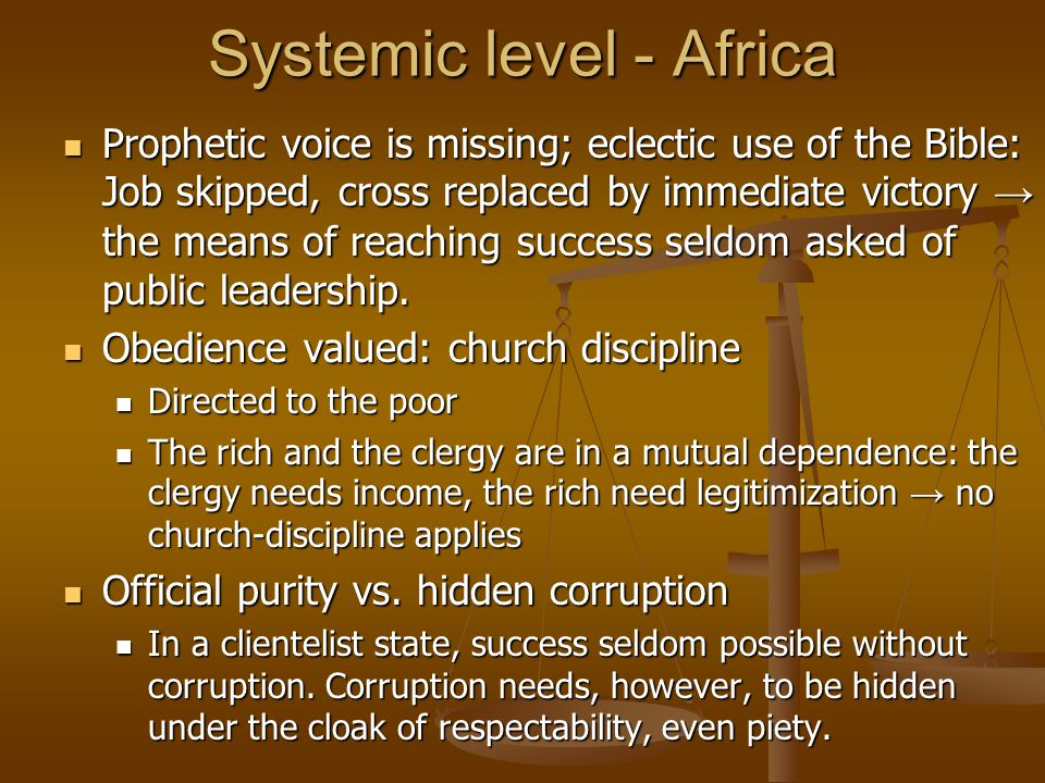 Systemic level - Africa Prophetic voice is missing; eclectic use of the Bible: Job skipped, cross replaced by immediate victory → the means of reaching success seldom asked of public leadership.
