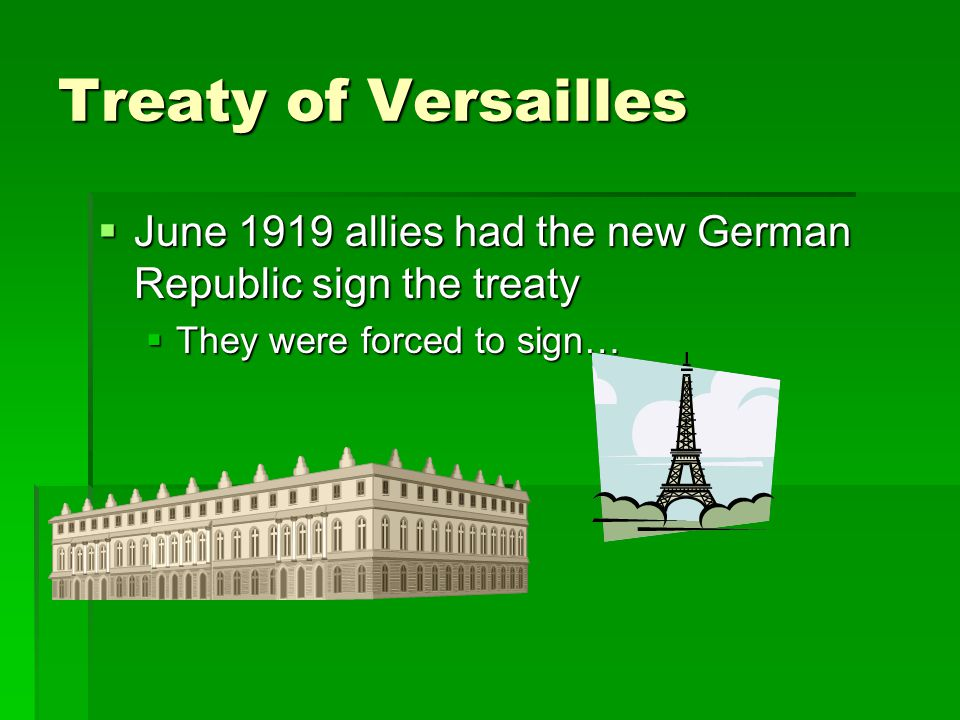Treaty of Versailles JJJJune 1919 allies had the new German Republic sign the treaty TTTThey were forced to sign…