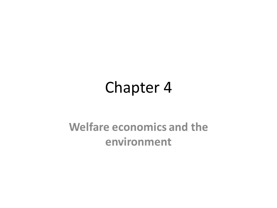Chapter 4 Welfare economics and the environment