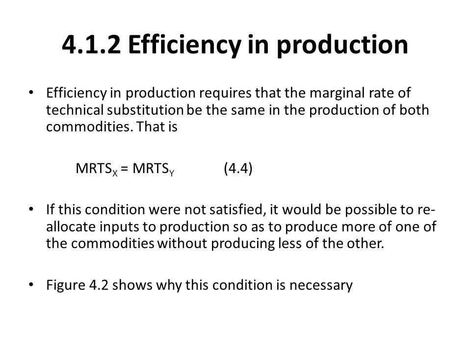 4.1.2 Efficiency in production Efficiency in production requires that the marginal rate of technical substitution be the same in the production of bot