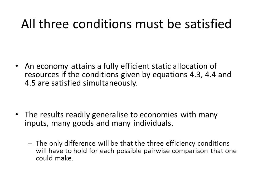 All three conditions must be satisfied An economy attains a fully efficient static allocation of resources if the conditions given by equations 4.3, 4