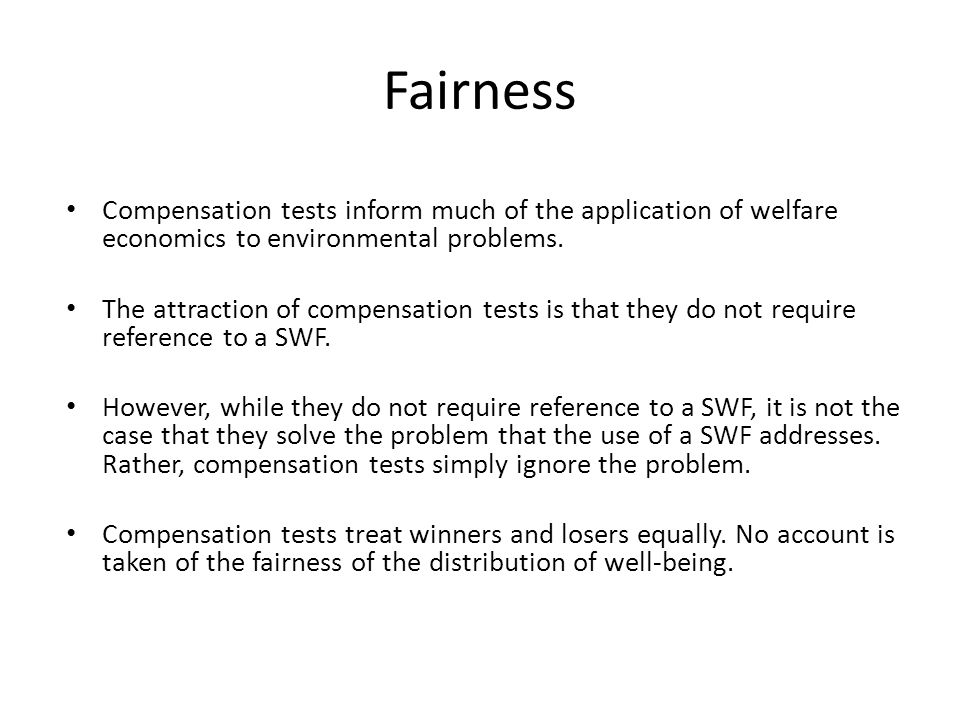Fairness Compensation tests inform much of the application of welfare economics to environmental problems. The attraction of compensation tests is tha