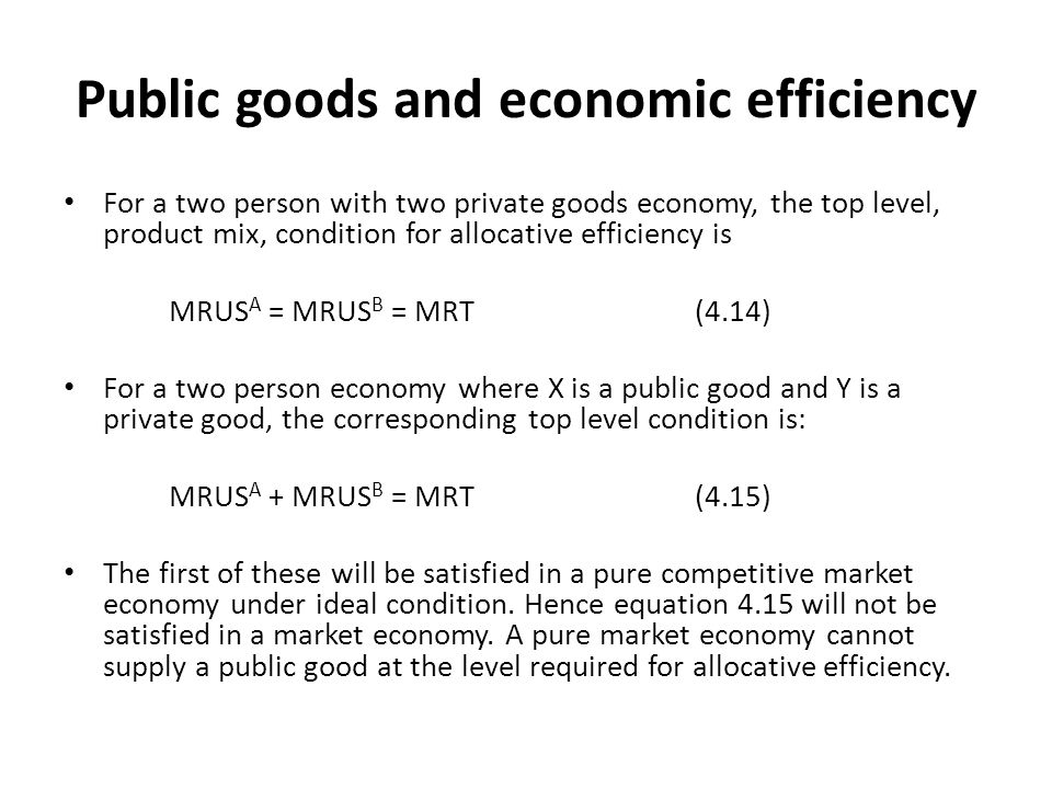 Public goods and economic efficiency For a two person with two private goods economy, the top level, product mix, condition for allocative efficiency
