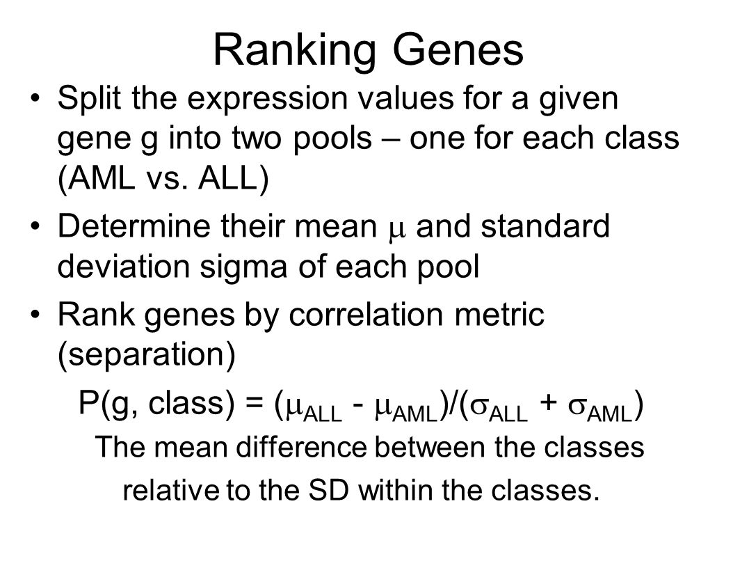 Ranking Genes Split the expression values for a given gene g into two pools – one for each class (AML vs.