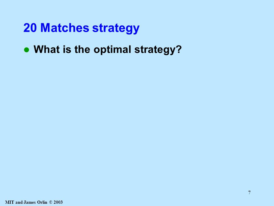 MIT and James Orlin © 2003 8 An Example for Dynamic Programming: 20 matches Version 2 Choose a person to go first.