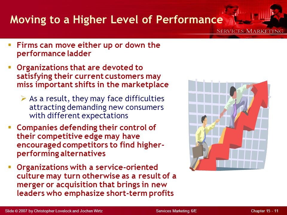 Slide © 2007 by Christopher Lovelock and Jochen Wirtz Services Marketing 6/E Chapter 15 - 11 Moving to a Higher Level of Performance  Firms can move