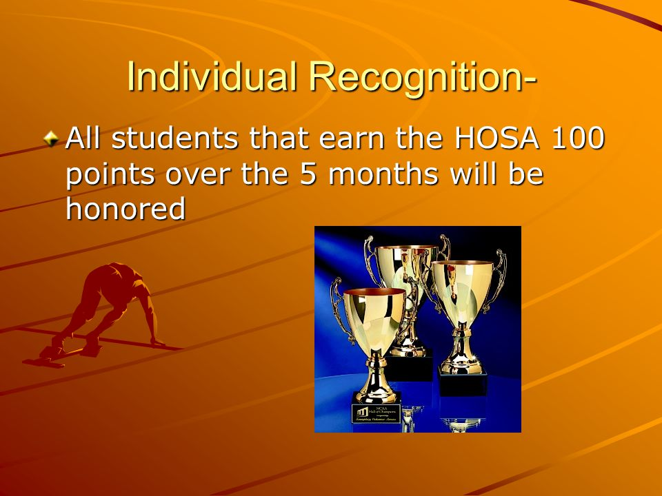 Individual Recognition- All students that earn the HOSA 100 points over the 5 months will be honored