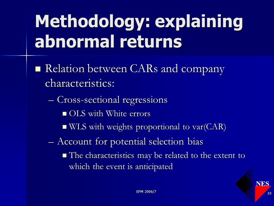 NES EFM 2006/7 10 Methodology: explaining abnormal returns Relation between CARs and company characteristics: Relation between CARs and company charac