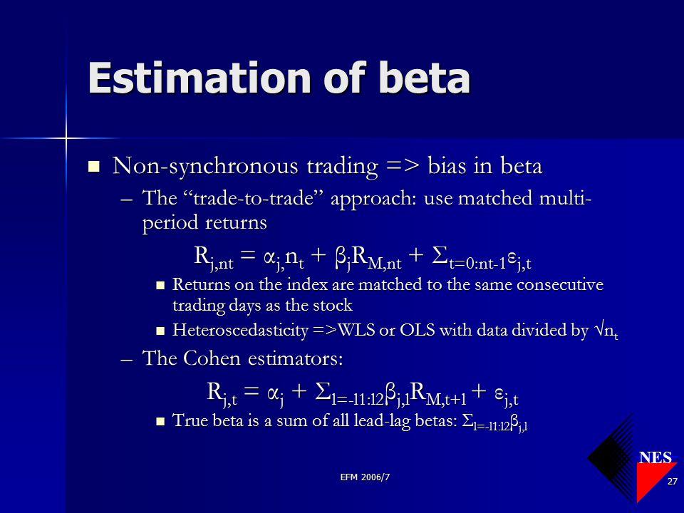 "NES EFM 2006/7 27 Estimation of beta Non-synchronous trading => bias in beta Non-synchronous trading => bias in beta –The ""trade-to-trade"" approach: u"