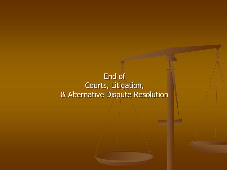 End of Courts, Litigation, & Alternative Dispute Resolution