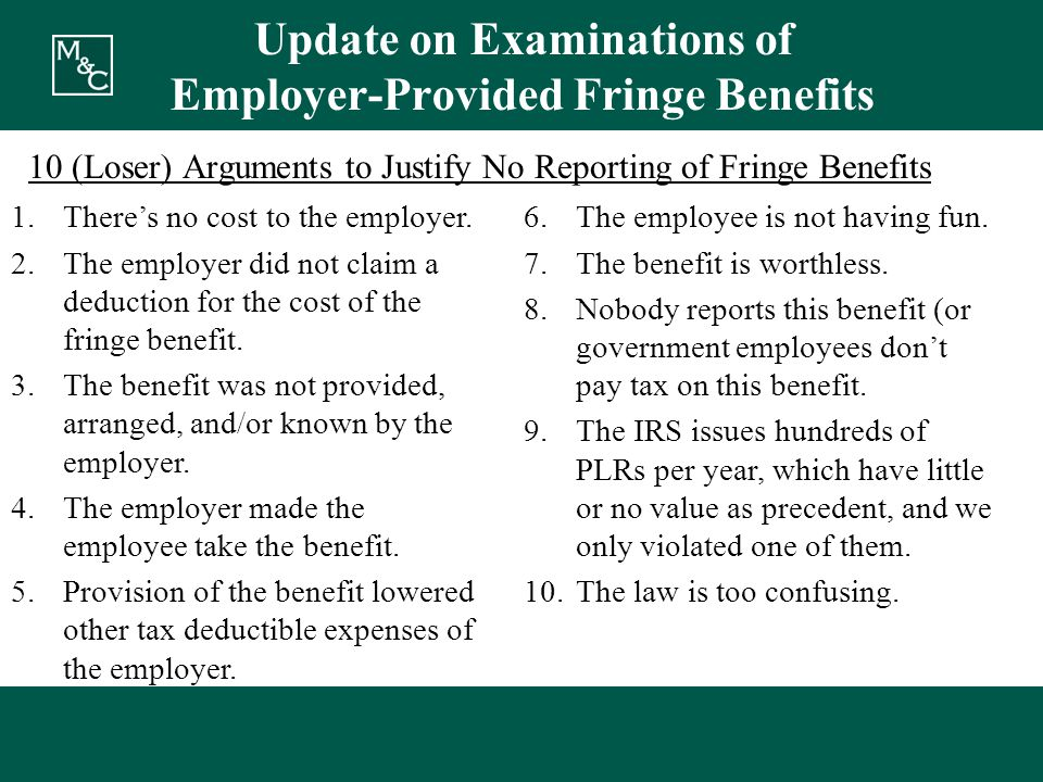 Update on Examinations of Employer-Provided Fringe Benefits 10 (Loser) Arguments to Justify No Reporting of Fringe Benefits 1.There's no cost to the employer.