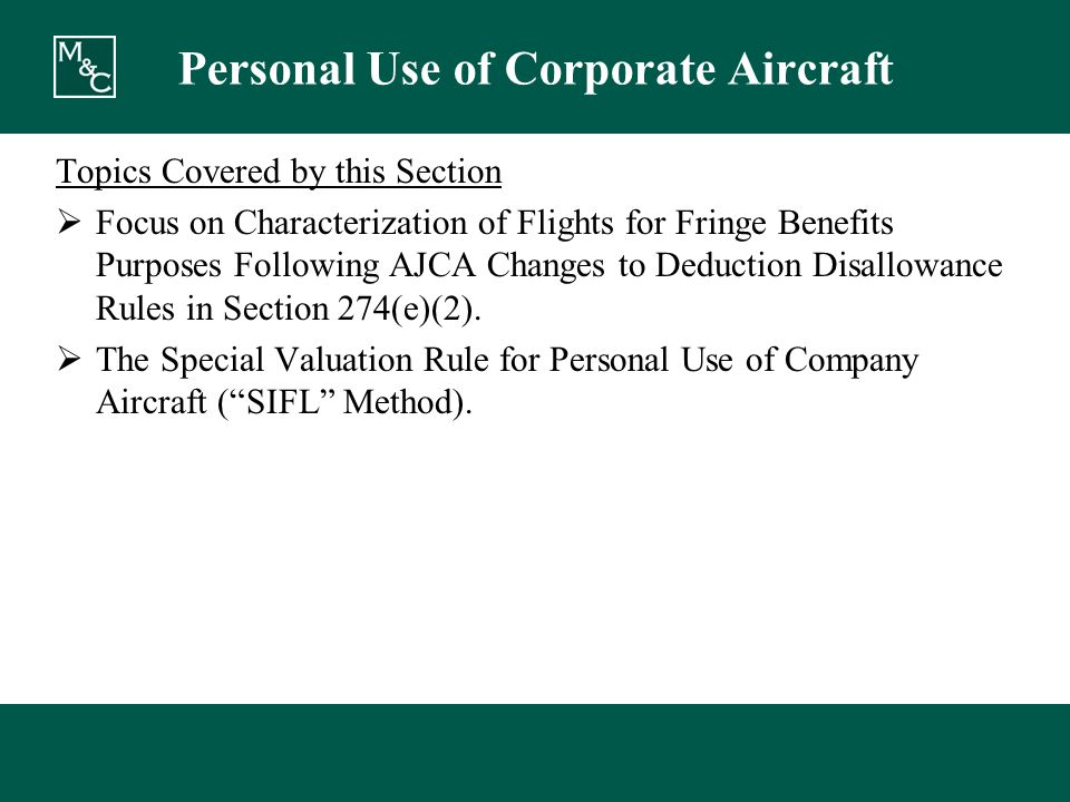 Personal Use of Corporate Aircraft Topics Covered by this Section  Focus on Characterization of Flights for Fringe Benefits Purposes Following AJCA Changes to Deduction Disallowance Rules in Section 274(e)(2).