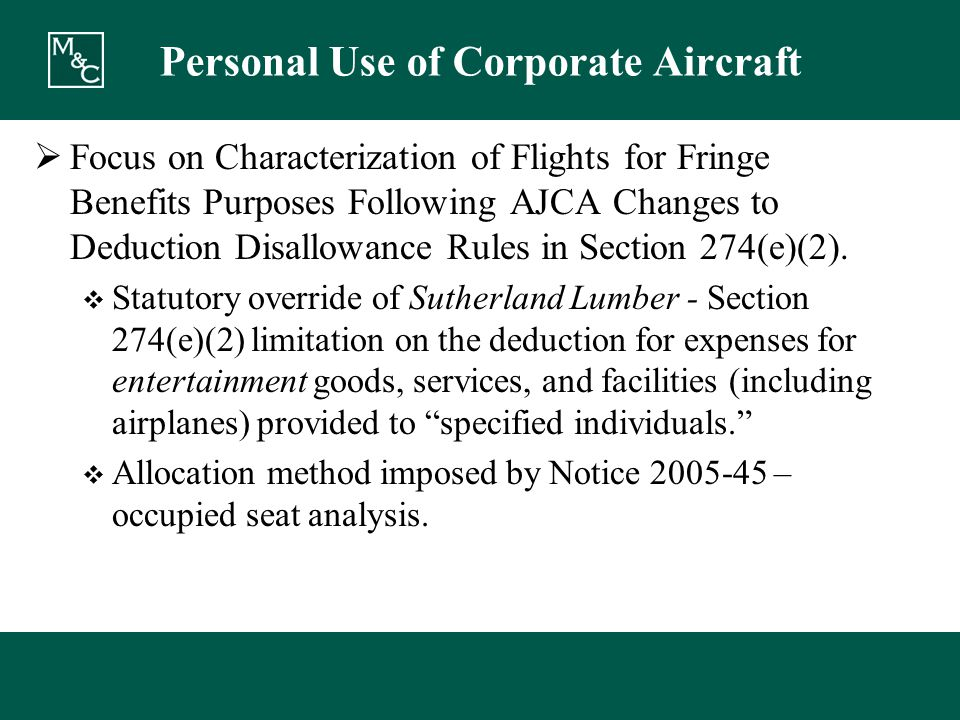 Personal Use of Corporate Aircraft  Focus on Characterization of Flights for Fringe Benefits Purposes Following AJCA Changes to Deduction Disallowance Rules in Section 274(e)(2).