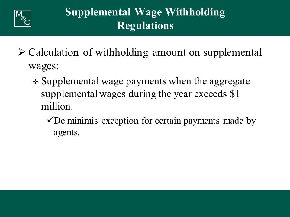 Supplemental Wage Withholding Regulations  Calculation of withholding amount on supplemental wages:  Supplemental wage payments when the aggregate supplemental wages during the year exceeds $1 million.