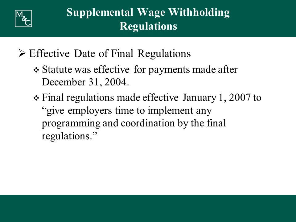 Supplemental Wage Withholding Regulations  Effective Date of Final Regulations  Statute was effective for payments made after December 31, 2004.