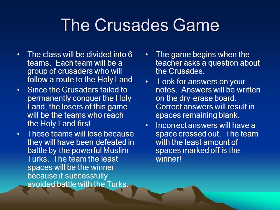 The Crusades Game The class will be divided into 6 teams. Each team will be a group of crusaders who will follow a route to the Holy Land. Since the C