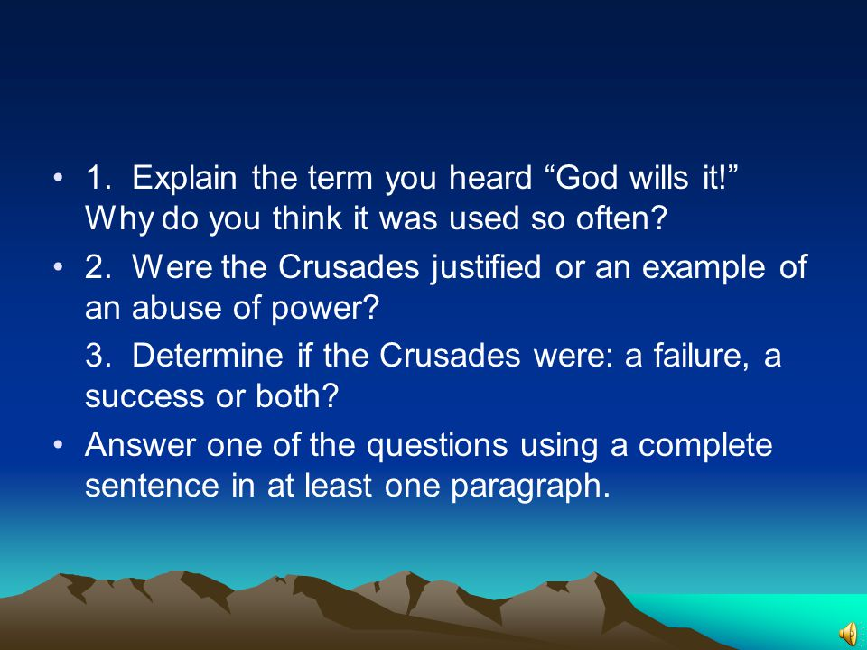 """1. Explain the term you heard """"God wills it!"""" Why do you think it was used so often? 2. Were the Crusades justified or an example of an abuse of power"""