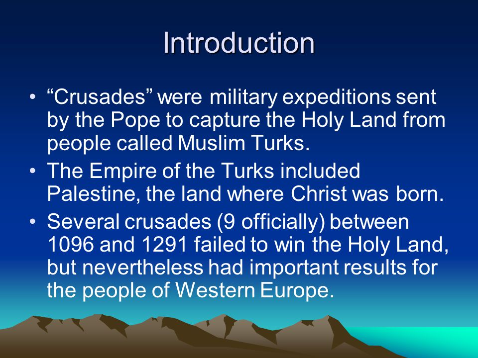 """Introduction """"Crusades"""" were military expeditions sent by the Pope to capture the Holy Land from people called Muslim Turks. The Empire of the Turks i"""