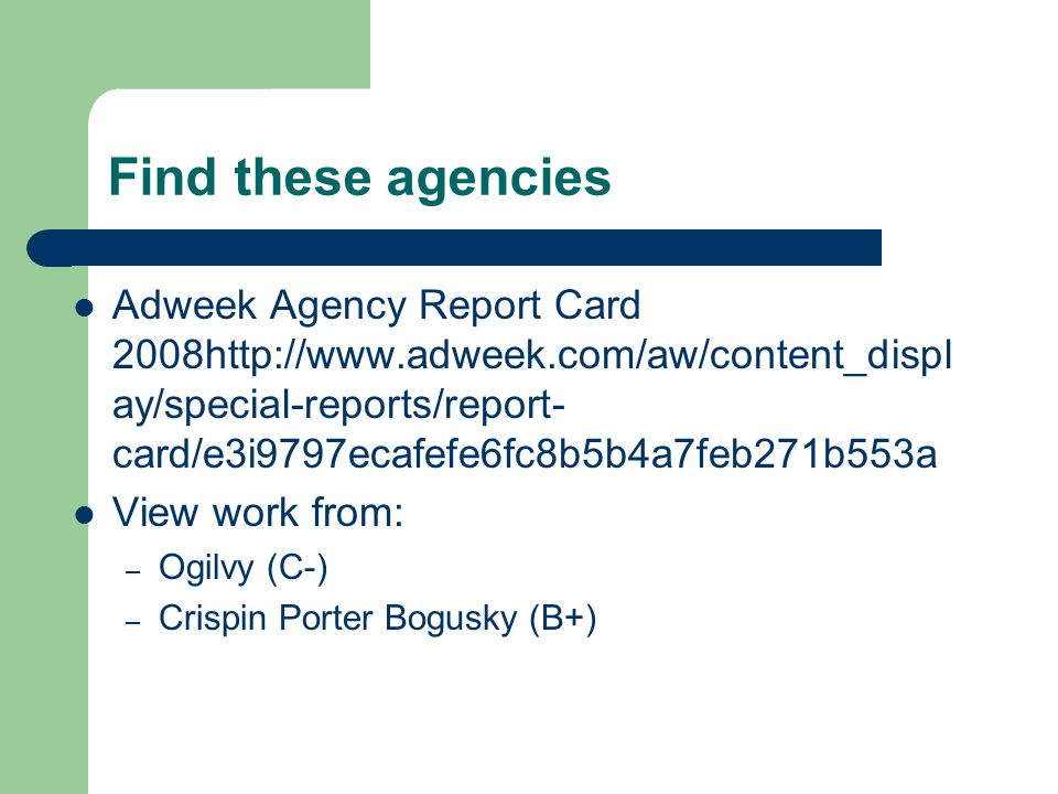 Find these agencies Adweek Agency Report Card 2008http://www.adweek.com/aw/content_displ ay/special-reports/report- card/e3i9797ecafefe6fc8b5b4a7feb27